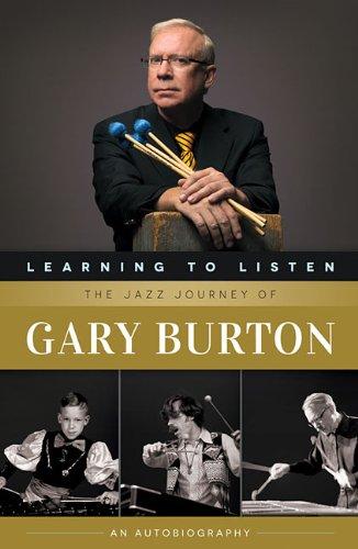 Learning to Listen: The Jazz Journey of Gary Burton por Gary Burton