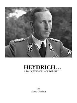 Heydrich...A walk in the black forest (English Edition) par [Challice, David]