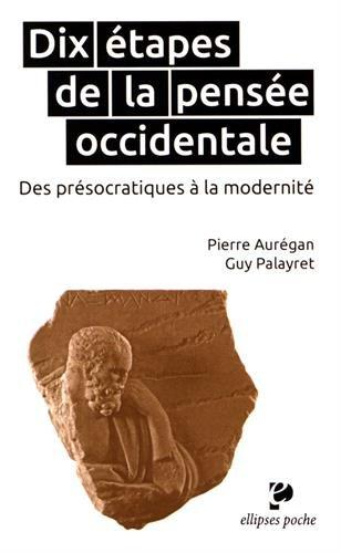 Dix Etapes de la Pensée Occidentale des Présocratiques à la Modernité par Pierre Auregan, Guy Palayret