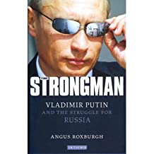 By Roxburgh, Angus ( Author ) [ The Strongman: Vladimir Putin and the Struggle for Russia - Greenlight ] Feb - 2012 { Hardcover }