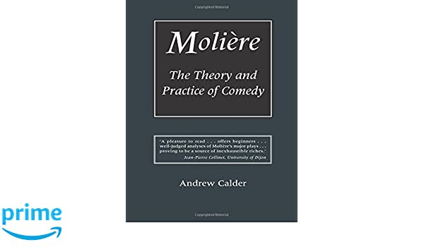 Moliere: The Theory And Practice of Comedy