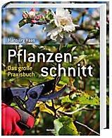 Pflanzenschnitt - Das große Praxisbuch -