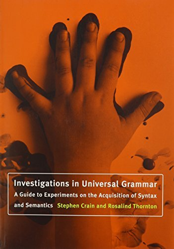 Investigations in Universal Grammar: A Guide to Experiments on the Acquisition of Syntax and Semantics (Language, Speech, and Communication) by Stephen Crain (2000-07-31)