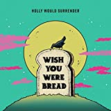 Wish You Were Bread