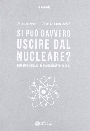 Si può davvero uscire dal nucleare? Dopo Fukushima gli scenari energetici al 2050