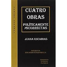 Cuatro Obras Politicamente Incorrectas (TEATRO ESPAÑOL)