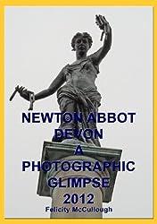 Newton Abbot Devon A Photographic Glimpse 2012 (Places To Visit)