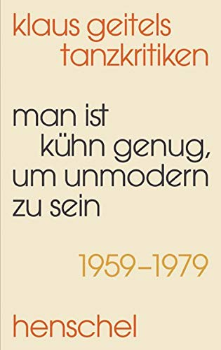 »Man ist kühn genug, um unmodern zu sein«: Klaus Geitels Tanzkritiken 1959–1979