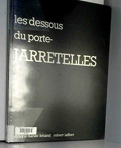 DESSOUS DU PORTE JARRETELLES par MONIQUE CHOURAQUI, GILLES NERET