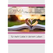 Kleine Weisheiten des Herzens für mehr Liebe in deinem Leben: Ein KUMA-Selbsthilfebuch (KUMA-Herzensweisheiten 1)