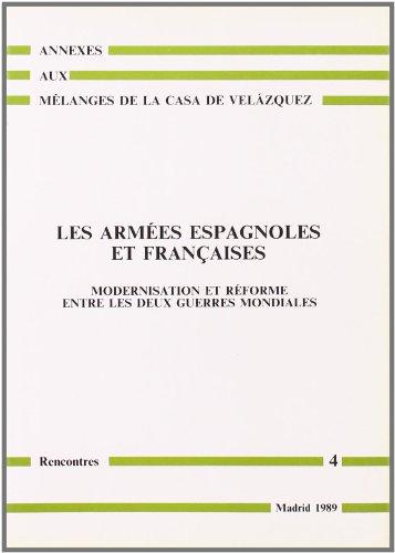 Les Armées espagnoles et françaises: Modernisation et réforme entre les deux guerres mondiales (Annexes aux Mélanges de la Casa de Velázquez. Rencontres)