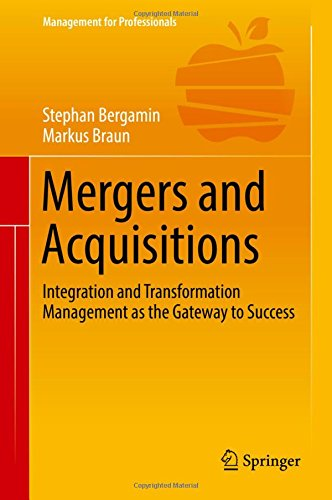 Mergers and Acquisitions: Integration and Transformation Management as the Gateway to Success (Management for Professionals)