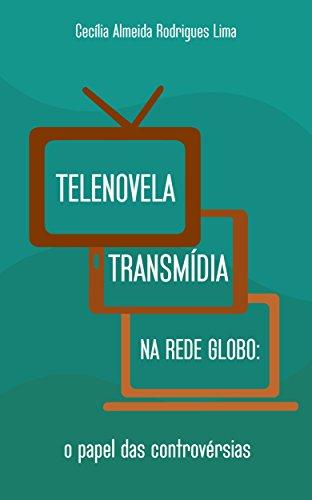 Telenovela transmídia na Rede Globo: O papel das controvérsias (Portuguese Edition)