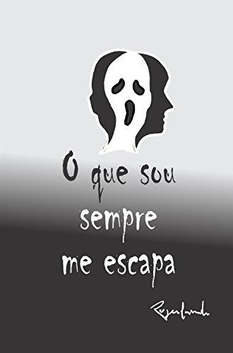 O que sou sempre me escapa (Portuguese Edition) por Rogerlando Cavalcante
