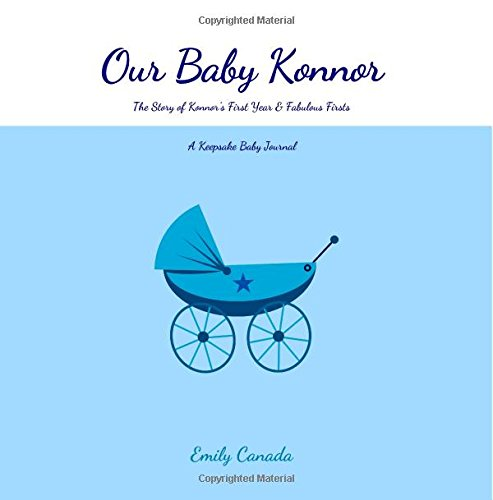 Our Baby Konnor, The Story of Konnor's First Year and Fabulous Firsts: A Keepsake Baby Journal (Our Baby Boy / Memory Book)