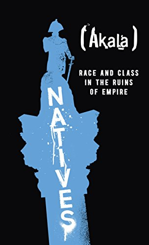 Natives: Race and Class in the Ruins of Empire - The Sunday Times Bestseller (English Edition) por Akala