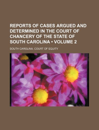 Reports of Cases Argued and Determined in the Court of Chancery of the State of South Carolina (Volume 2)