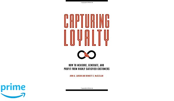 and Profit from Highly Satisfied Customers Capturing Loyalty Generate How to Measure