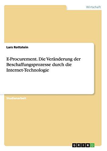 E-Procurement. Die Veränderung der Beschaffungsprozesse durch die Internet-Technologie