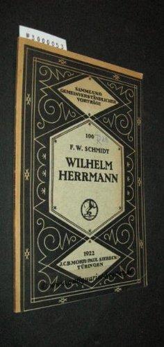 Wilhelm Herrmann. Ein Bekenntnis zu seiner Theologie