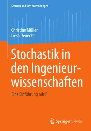 Stochastik in den Ingenieurwissenschaften: Eine Einführung mit R (Statistik und ihre Anwendungen)