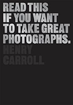 Read This If You Want to Take Great Photographs by [Carroll, Henry]
