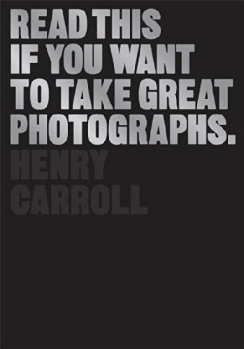 Read this if you want to take great photographs ebook henry carroll read this if you want to take great photographs by carroll henry fandeluxe Images