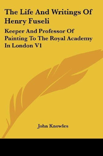 The Life And Writings Of Henry Fuseli: Keeper And Professor Of Painting To The Royal Academy In London V1 by John Knowles (2006-05-15)