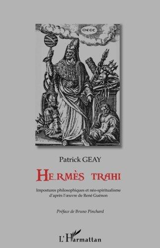 Hermes Trahi Impostures Philosophiques et Neo Spiritualisme d'Aprs l'Oeuvre de Rene Guenon