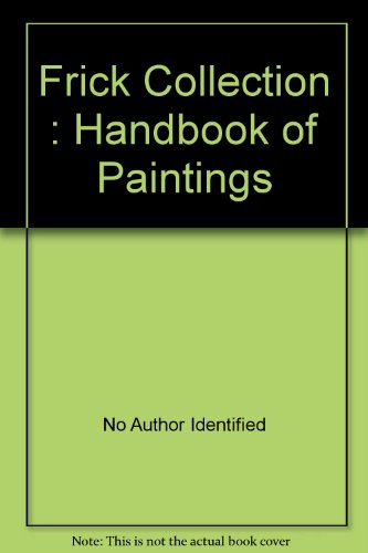 The Frick Collection - Handbook Of Paintings