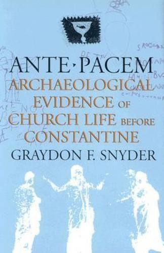 Ante Pacem: Archaeological Evidence of Church Life Before Constantine by Graydon F Snyder (2003-11-27)