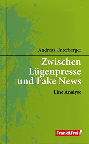 Zwischen Lügenpresse und Fake News: Eine Analyse (Politik und Kommunikation)
