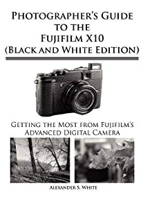 Photographer's Guide to the Fujifilm X10 (Black and White Edition) (1937986047) | Amazon Products