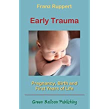 Early Trauma: Pregnancy, Birth and First Years of Life (English Edition)