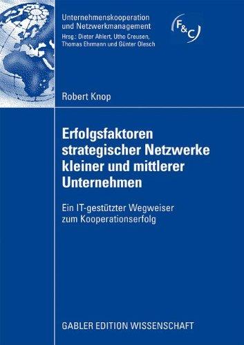 Erfolgsfaktoren Strategischer Netzwerke Kleiner Und Mittlerer Unternehmen: Ein IT-gestützter Wegweiser zum Kooperationserfolg (Unternehmenskooperation und Netzwerkmanagement) (German Edition)