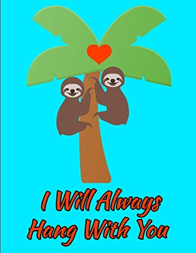 I Will Always Hang With You: Smiling Sloths Palm Tree Notebook Journal 120 College Ruled Pages 8.5 X 11 - Palm Girl Poster