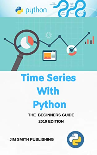 Time Series with Python: Practical Introduction to Time Series Forecasting and Machine Learning Models with Python. (English Edition)