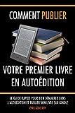Comment publier votre premier livre en autoédition: Le guide rapide pour bien démarrer dans l'autoédition et publier son livre sur Kindle (Autoéditeur t. 1)...