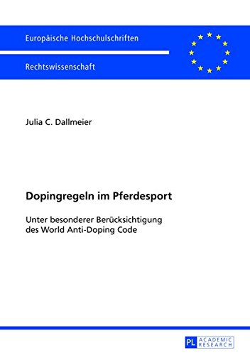 Dopingregeln im Pferdesport: Unter besonderer Berücksichtigung des World Anti-Doping Code (Europaeische Hochschulschriften / European University Studie) por Julia Dallmeier