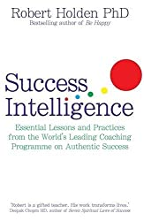 Success Intelligence: Essential Lessons and Practices from the World's leading Coaching Programme on Authentic Success by Robert Holden (2010-01-04)
