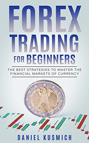 Forex Trading for Beginners: The Best Strategies to Master the Financial Markets of Currency (English Edition)