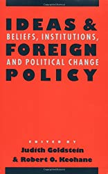 Ideas and Foreign Policy: Beliefs, Institutions and Political Change (Cornell Studies in Political Economy)