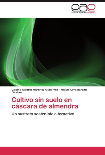 Cultivo Sin Suelo En Cascara de Almendra por Gabino Alberto Mart?nez Gutierrez