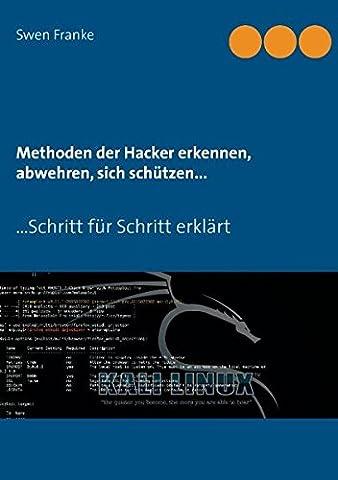 Methoden der Hacker erkennen, abwehren, sich schützen...: ...Schritt für Schritt erklärt