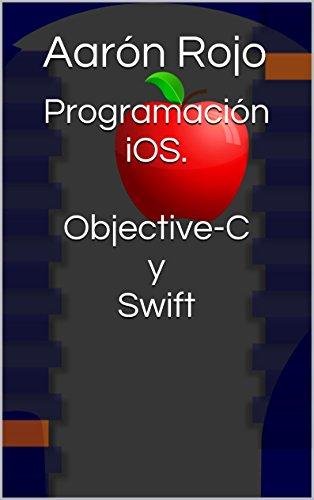 Programación iOS. Objective-C y Swift por Aarón Rojo