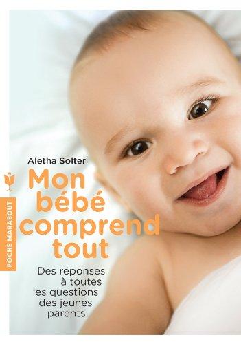 Mon bébé comprend tout: Des réponses à toutes les questions des jeunes parents par Aletha Solter