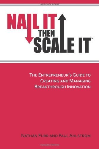 Nail It then Scale It: The Entrepreneur's Guide to Creating and Managing Breakthrough Innovation (Edition 1St Edition) by Furr, Nathan, Ahlstrom, Paul [Paperback(2011??]