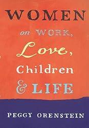 Women: On Work, Love, Children and Life by Peggy Orenstein (2000-09-28)
