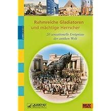 Ruhmreiche Gladiatoren und mächtige Herrscher: 20 sensationelle Ereignisse der antiken Welt