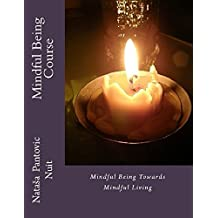 Mindful Being: Mindful Being towards Mindful Living Course (Alchemy of Love Mindfulness Training Book 4) (English Edition)